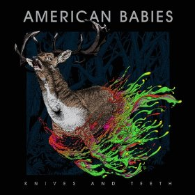 American Babies - Knives And Teeth